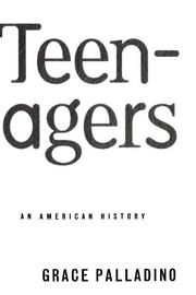 TEENAGERS: An American History by Grace Palladino