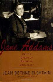 JANE ADDAMS AND THE DREAM OF AMERICAN DEMOCRACY by Jean Bethke Elshtain
