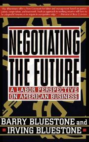 NEGOTIATING THE FUTURE: A Labor Perspective on American Business by Barry & Irving Bluestone Bluestone
