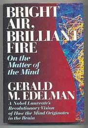 BRIGHT AIR, BRILLIANT FIRE by Gerald M. Edelman