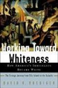 WORKING TOWARD WHITENESS by David R. Roediger