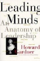 LEADING MINDS: An Anatomy of Leadership by Howard with Emma Laskin Gardner