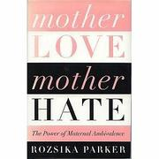 MOTHER LOVE/MOTHER HATE by Rozsika Parker