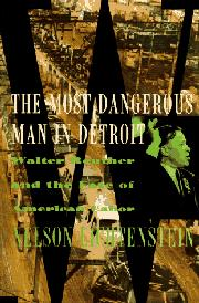 THE MOST DANGEROUS MAN IN DETROIT by Nelson Lichtenstein