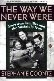 THE WAY WE NEVER WERE: American Families and the Nostalgia Trap by Stephanie Coontz