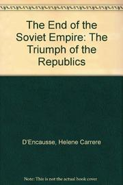 THE END OF THE SOVIET EMPIRE by Hélène Carrère d'Encausse