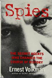 SPIES: The Secret Agents Who Changed the Course of History by Ernest Volkman