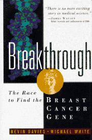 BREAKTHROUGH: The Race to Find the Breast Cancer Gene by Kevin & Michael White Davies