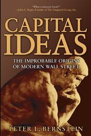 CAPITAL IDEAS: The Improbable Origins of Modern Wall Street by Peter L. Bernstein