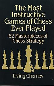 THE MOST INSTRUCTIVE GAMES OF CHESS EVER PLAYED by Irving Chernev