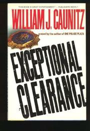 EXCEPTIONAL CLEARANCE by William J. Caunitz