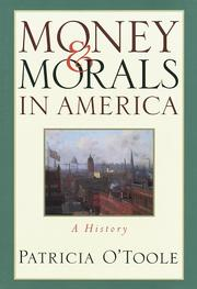 MONEY AND MORALS IN AMERICA by Patricia O'Toole