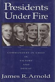 PRESIDENTS UNDER FIRE by James R. Arnold