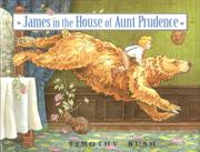JAMES IN THE HOUSE OF AUNT PRUDENCE by Timothy Bush