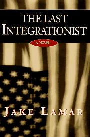 THE LAST INTEGRATIONIST by Jake Lamar