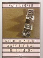 WHEN THEY TOOK AWAY THE MAN IN THE MOON by Kate Lehrer