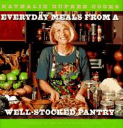 NATHALIE DUPREE COOKS EVERYDAY MEALS FROM A WELL-STOCKED PANTRY by Nathalie Dupree