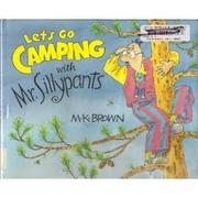 LET'S GO CAMPING WITH MR. SILLYPANTS by M.K. Brown