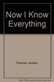 NOW I KNOW EVERYTHING by Andrew Postman