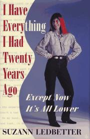 I HAVE EVERYTHING I HAD TWENTY YEARS AGO, EXCEPT NOW IT'S ALL LOWER by Suzann Ledbetter