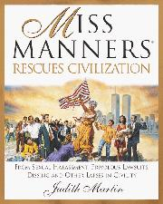 MISS MANNERS RESCUES CIVILIZATION by Judith Martin