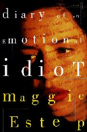 DIARY OF AN EMOTIONAL IDIOT by Maggie Estep