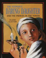 THE YEOMAN'S DARING DAUGHTER AND THE PRINCES IN THE TOWER by Elaine Clayton