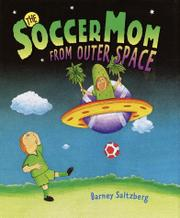 THE SOCCER MOM FROM OUTER SPACE by Barney Saltzberg