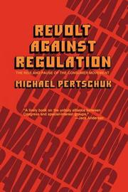 REVOLT AGAINST REGULATION: The Rise and Pause of the Consumer Movement by Michael Pertschuk
