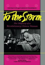 TO THE STORM: The Odyssey of a Revolutionary Chinese Woman by Daiyun & Carolyn Wakeman Yue