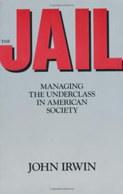 THE JAIL: Managing the Underclass in American Society by John Irwin