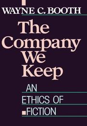 THE COMPANY WE KEEP: An Ethics of Fiction by Wayne C. Booth