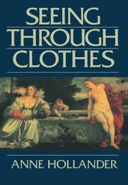 SEEING THROUGH CLOTHES by Anne Hollander