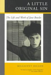 A LITTLE ORIGINAL SIN: The Life and Work of Jane Bowles by Millicent Dillon