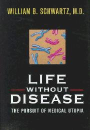 LIFE WITHOUT DISEASE by William B. Schwartz