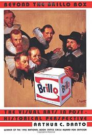 BEYOND THE BRILLO BOX: The Visual Arts in Post-Historical Perspective by Arthur C. Danto