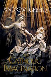 THE CATHOLIC IMAGINATION by Andrew M. Greeley