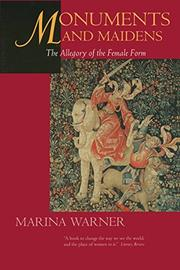 MONUMENTS AND MAIDENS: The Allegory of the Female Form by Marina Warner