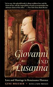 GIOVANNI AND LUSANNA: Love and Marriage in Renaissance Florence by Gene Brucker