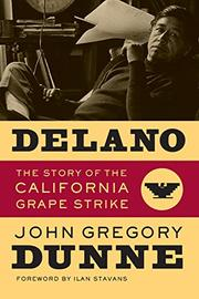 DELANO: The Story of the California Grape Strike by John Gregory Dunne