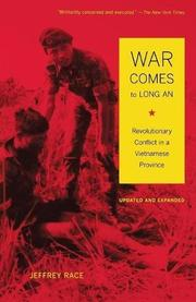 WAR COMES TO LONG AN: Revolutionary Conflict in a Vietnamese Province by Jeffrey Race