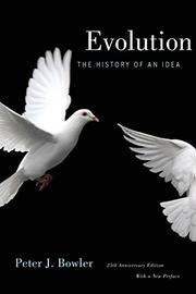 EVOLUTION: The History of an Idea by Peter J. Bowler