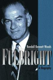 FULBRIGHT: A Biography by Randall Bennett Woods