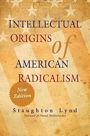 INTELLECTUAL ORIGINS OF AMERICAN RADICALISM by Staughton Lynd