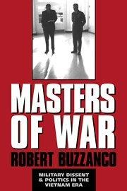 MASTERS OF WAR: Military Dissent and Politics in the Vietnam Era by Robert Buzzanco