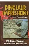DINOSAUR IMPRESSIONS: Postcards from a Paleontologist by Philippe Taquet