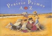 PRAIRIE PRIMER A TO Z by Caroline Stutson