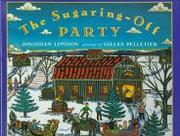 THE SUGARING-OFF PARTY by Jonathan London