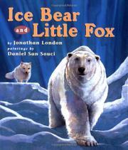 ICE BEAR AND LITTLE FOX by Jonathan London