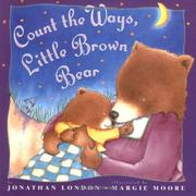 COUNT THE WAYS, LITTLE BROWN BEAR by Jonathan London